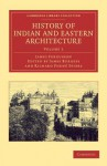 History of Indian and Eastern Architecture: Volume 2 - James Fergusson, James Burgess, Richard Phen Spiers