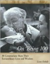 On Being 100: 31 Centenarians Share Their Extraordinary Lives and Wisdom - Liane Enkelis