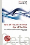 Tales of the Jedi: Golden Age of the Sith - Lambert M. Surhone, Mariam T. Tennoe, Susan F. Henssonow