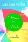 How to Fall - Mary Chris Escobar