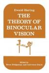 The Theory of Binocular Vision: Ewald Hering (1868) - Ewald Hering