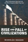 The Rise and Fall of Civilizations: Why Civilizations Rise and Fall and What Happens When They End - Nicholas Hagger