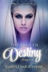 The Broken Destiny - Carlyle Labuschagne