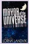 Mayor of the Universe - Lorna Landvik