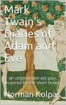 Mark Twain's Diaries of Adam and Eve: an original one-act play, inspired by the short fiction - Norman Kolpas