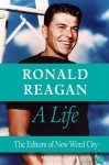 Ronald Reagan: A Life - New Word City