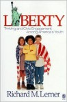 Liberty: Thriving and Civic Engagement Among America's Youth - Richard M. Lerner