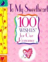 To My Sweetheart: 100 Wishes for Our Romance - James Grace, Erin Slonaker, Jenny Faw