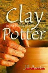 Clay in the Hands of the Potter - Jill Austin