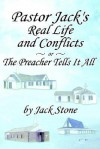 Pastor Jack's Real Life and Conflicts or the Preacher Tells It All - Jack A. Stone