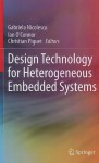Design Technology for Heterogeneous Embedded Systems - Gabriela Nicolescu, Christian Piguet