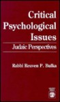 Critical Psychological Issues: Judaic Perspectives - Reuven P. Bulka