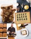 Josey Baker Bread - Josey Baker, Erin Kunkel