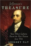 Jefferson's Treasure: How Albert Gallatin Saved the New Nation from Debt - Gregory May