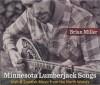 Minnesota Lumberjack Songs: Irish and Scottish Music from the North Woods - Brian Miller