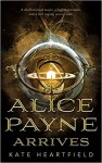 Alice Payne Arrives (Alice Payne #1) - Kate Heartfield