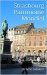 Strasbourg Patrimoine Mondial: Guide de voyage Strasbourg, Grande Ile - 2016 (French Edition) - Jérôme Sabatier