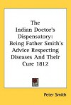 The Indian Doctor's Dispensatory: Being Father Smith's Advice Respecting Diseases and Their Cure 1812 - Peter Smith