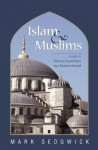 Islam & Muslims: A Guide to Diverse Experience in a Modern World - Mark J. Sedgwick