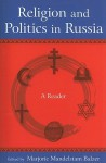 Religion and Politics in Russia: A Reader - Majorie Mandelstam Balzer