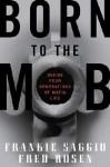 Born to the Mob - Frankie Saggio, Fred Rosen