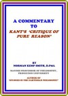 A Commentary to Kant's 'Critique of Pure Reason' by Norman Kemp Smith - Norman Kemp Smith