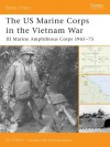 The US Marine Corps in the Vietnam War: III Marine Amphibious Force 1965-75 - Ed Gilbert
