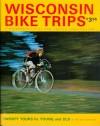Wisconsin Bike Trips: Twenty Tours for Young & Old - Philip Van Valkenberg