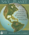 Save the Planet Knowledge Cards: Tips for Saving Energy & Ecosystems, Water & Wildlife - Sierra Club Books