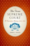 The Texas Supreme Court: A Narrative History, 1836-1986 - James L. Haley