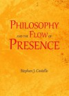 Philosophy and the Flow of Presence - Stephen Costello