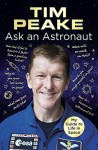 Ask an Astronaut: My Guide to Life in Space (Official Tim Peake Book) - Tim Peake