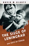 The Siege of Leningrad: 900 Days of Terror - David M. Glantz