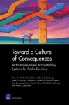 Toward a Culture of Consequences: Performance-Based Accountability Systems for Public Services - Brian M. Stecher, Frank Camm, Cheryl L. Damberg