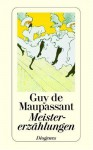 Meistererzählungen - Guy de Maupassant, Walter Widmer