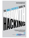 The Small Business Guide to Growth Hacking - Fast Company, Chuck Salter, J.J. McCorvey, Guy Kawasaki, Ryan Holiday, Sophia Amoruso