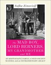 The Mad Boy, Lord Berners, My Grandmother and Me: An Aristocratic Family, a High-Society Scandal and an Extraordinary Legacy - Sofka Zinovieff