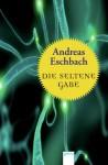 Die seltene Gabe (German Edition) - Andreas Eschbach