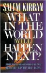What in the World Will Happen Next? Answers to Life's Four Most Important Questions: What is Life! Rapture! Hell! Heaven! - Salem Kirban
