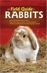 The Field Guide to Rabbits (Field Guide To... (Voyageur Press)) - Samantha Johnson