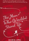 By Jacob M. Appel The Man Who Wouldn't Stand Up [Paperback] - Jacob M. Appel
