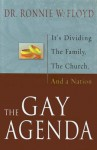 The Gay Agenda: It's Dividing the Family, the Church and a Nation - Ronnie W. Floyd