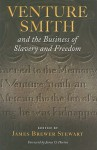 Venture Smith and the Business of Slavery and Freedom - James Brewer Stewart, James Oliver Horton