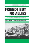 Friends but No Allies: Economic Liberalism and the Law of Nations - Stephen C. Neff