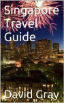 Singapore Travel Guide - David Gray