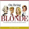 On Being Blonde: Wit and Wisdom from the World's Most Infamous Blondes - Paula Munier