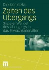 Zeiten Des Ubergangs: Sozialer Wandel Des Ubergangs in Das Erwachsenenalter - Dirk Konietzka