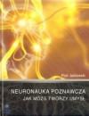 Neuronauka poznawcza - Jak mózg tworzy umysł - Piotr Jaśkowski