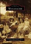 Waxahachie - Kathryn E. Eriksen, Laurie J. Wilson, Waxahachie Journal