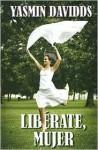 Liberate, Mujer: Como Alcanzar, Conservar y Utilizar el Poder Que Mereces - Yasmin Davidds-Garrido